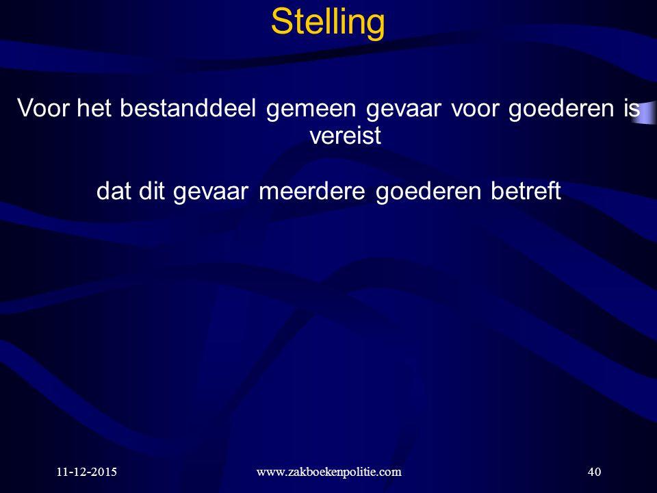 11-12-201540 Stelling Voor het bestanddeel gemeen gevaar voor goederen is vereist dat dit gevaar meerdere goederen betreft www.zakboekenpolitie.com