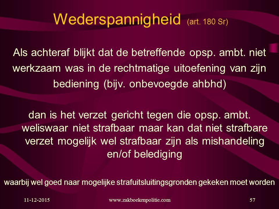 11-12-2015www.zakboekenpolitie.com57 Wederspannigheid (art. 180 Sr) Als achteraf blijkt dat de betreffende opsp. ambt. niet werkzaam was in de rechtma