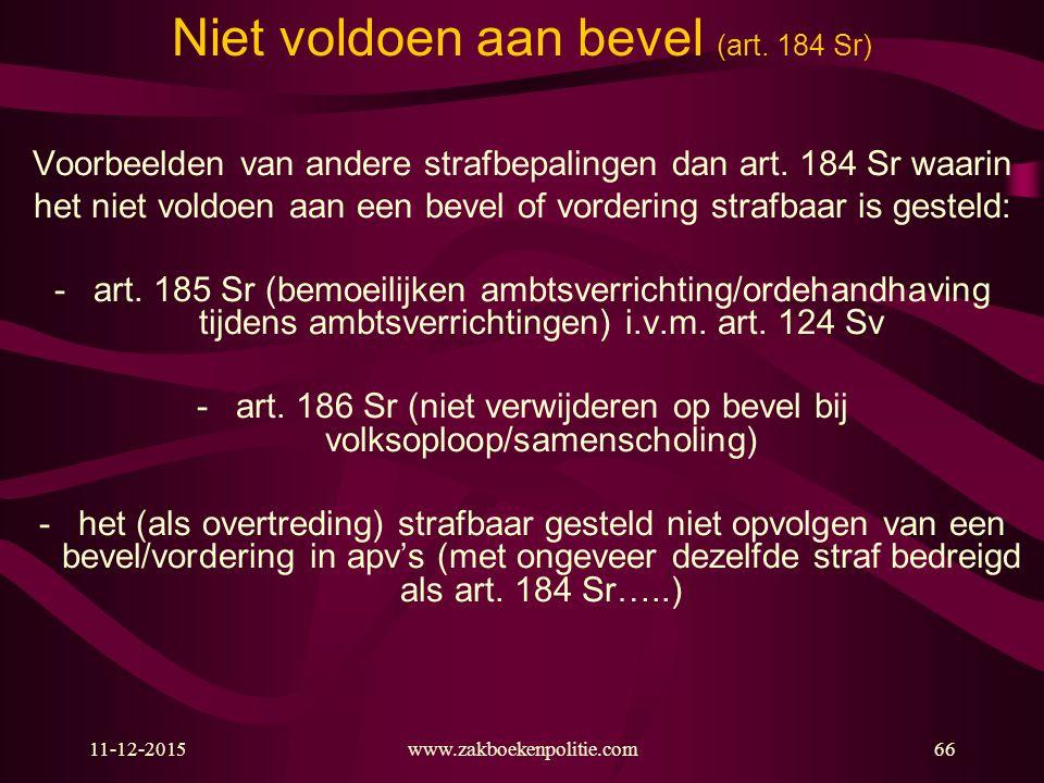 11-12-2015www.zakboekenpolitie.com66 Niet voldoen aan bevel (art. 184 Sr) Voorbeelden van andere strafbepalingen dan art. 184 Sr waarin het niet voldo