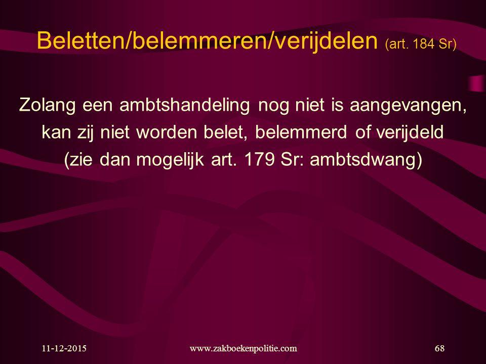 11-12-2015www.zakboekenpolitie.com68 Beletten/belemmeren/verijdelen (art. 184 Sr) Zolang een ambtshandeling nog niet is aangevangen, kan zij niet word