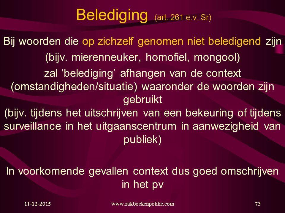 11-12-2015www.zakboekenpolitie.com73 Belediging (art. 261 e.v. Sr) Bij woorden die op zichzelf genomen niet beledigend zijn (bijv. mierenneuker, homof
