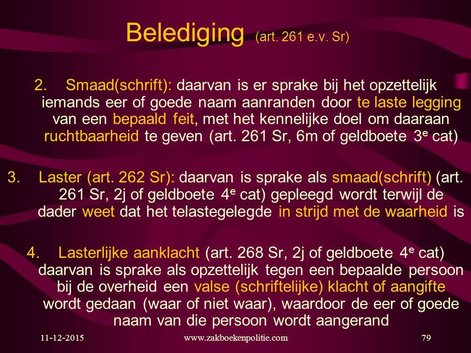 11-12-2015www.zakboekenpolitie.com79 Belediging (art. 261 e.v. Sr) 2.Smaad(schrift): daarvan is er sprake bij het opzettelijk iemands eer of goede naa