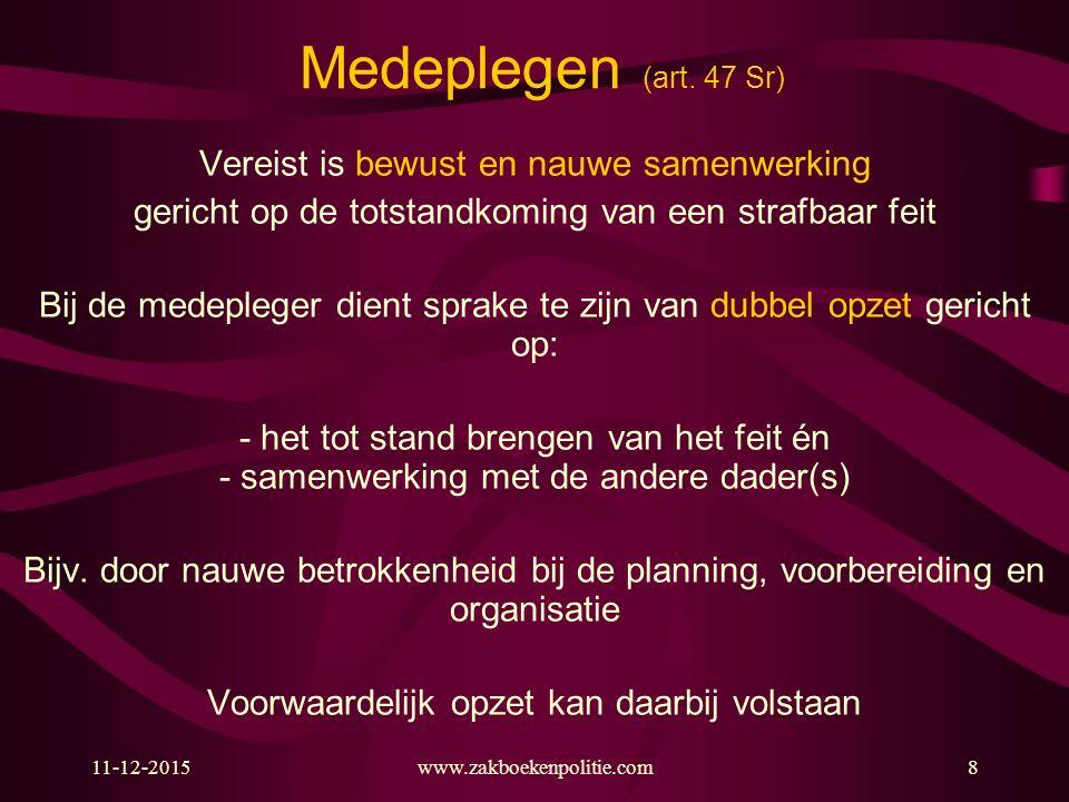 11-12-2015www.zakboekenpolitie.com8 Medeplegen (art. 47 Sr) Vereist is bewust en nauwe samenwerking gericht op de totstandkoming van een strafbaar fei