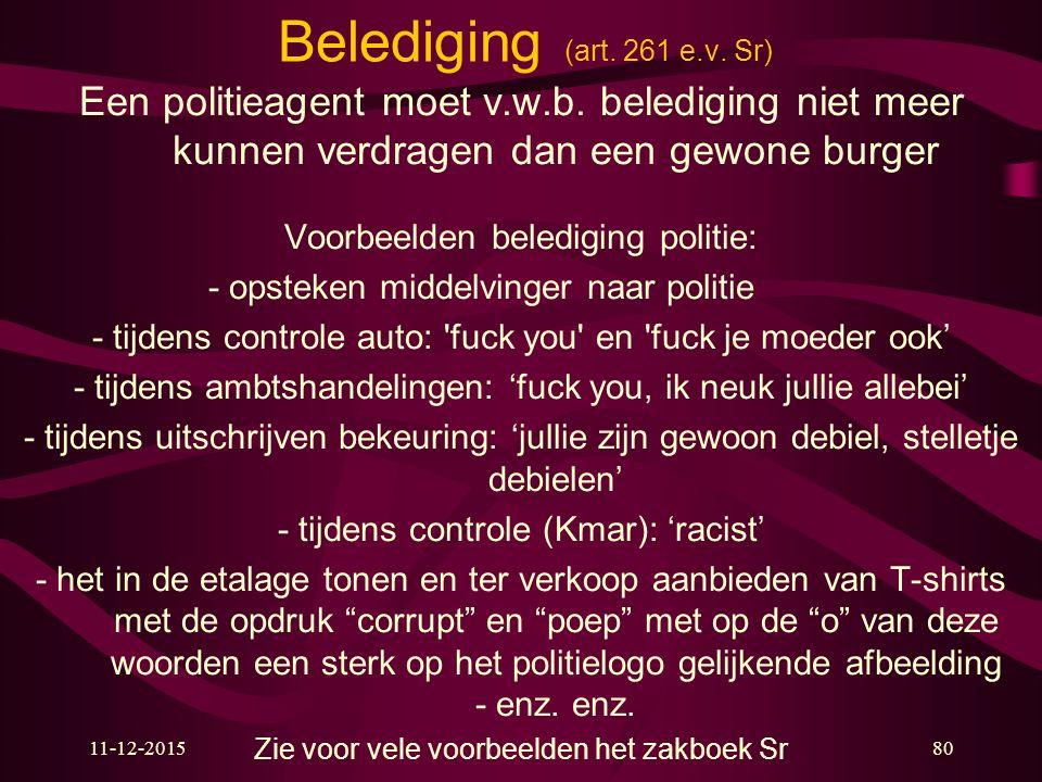 11-12-201580 Belediging (art. 261 e.v. Sr) Een politieagent moet v.w.b. belediging niet meer kunnen verdragen dan een gewone burger Voorbeelden beledi