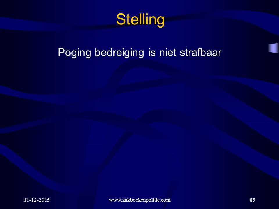 11-12-2015www.zakboekenpolitie.com85 Stelling Poging bedreiging is niet strafbaar