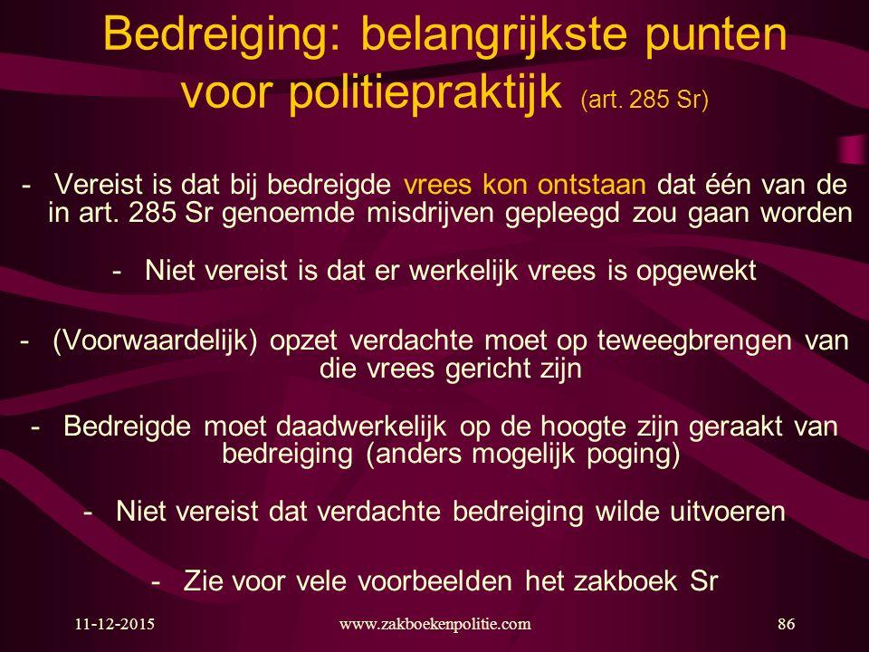 11-12-2015www.zakboekenpolitie.com86 Bedreiging: belangrijkste punten voor politiepraktijk (art. 285 Sr) -Vereist is dat bij bedreigde vrees kon ontst