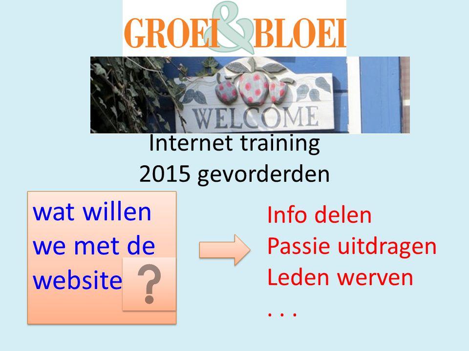 Internet training 2015 gevorderden wat willen we met de website Info delen Passie uitdragen Leden werven...