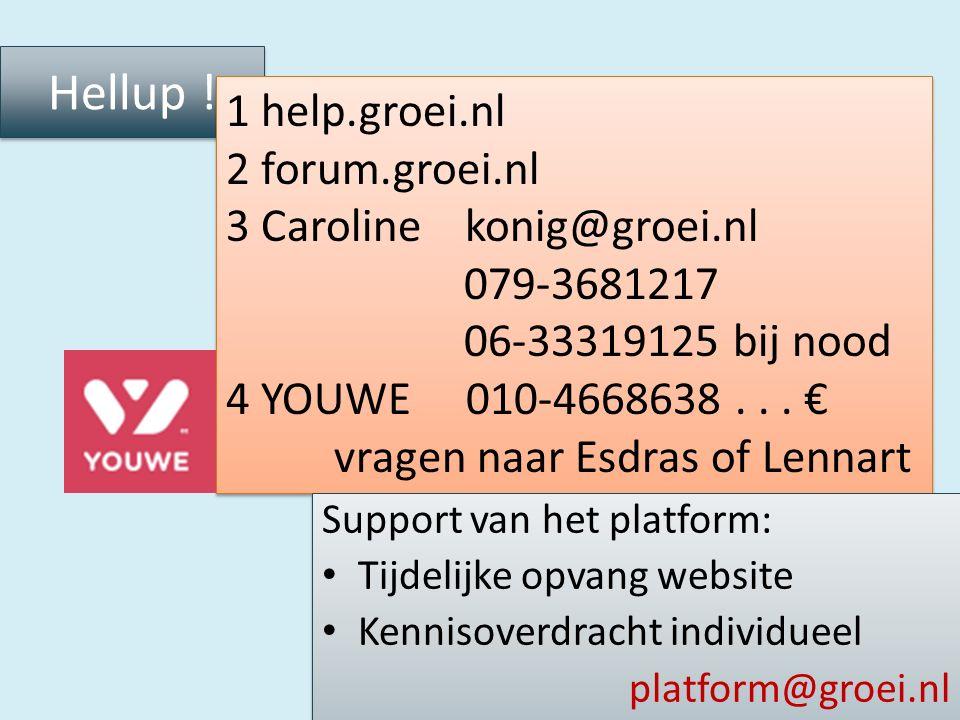 Hellup ! 1 help.groei.nl 2 forum.groei.nl 3 Caroline konig@groei.nl 079-3681217 06-33319125 bij nood 4 YOUWE 010-4668638... € vragen naar Esdras of Le
