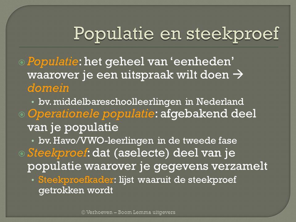 © Verhoeven – Boom Lemma uitgevers  Populatie: het geheel van 'eenheden' waarover je een uitspraak wilt doen  domein bv. middelbareschoolleerlingen