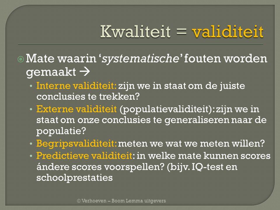 © Verhoeven – Boom Lemma uitgevers  Mate waarin 'systematische' fouten worden gemaakt  Interne validiteit: zijn we in staat om de juiste conclusies
