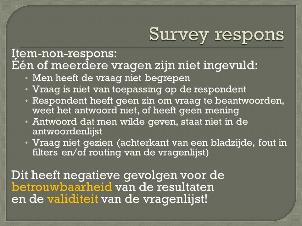 Item-non-respons: Één of meerdere vragen zijn niet ingevuld: Men heeft de vraag niet begrepen Vraag is niet van toepassing op de respondent Respondent