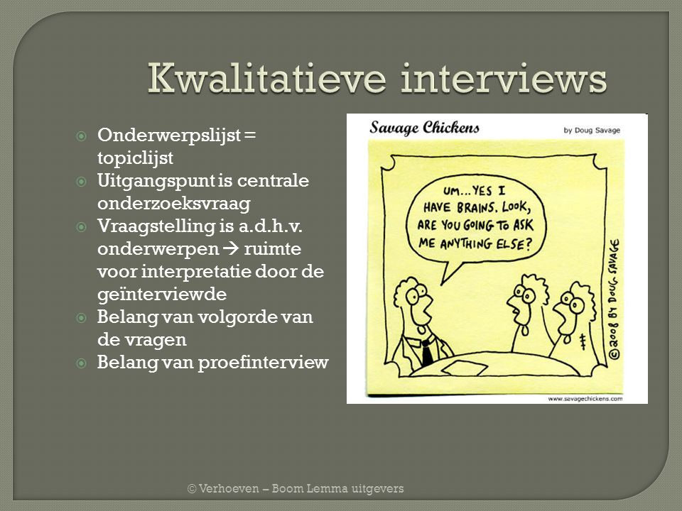 © Verhoeven – Boom Lemma uitgevers  Onderwerpslijst = topiclijst  Uitgangspunt is centrale onderzoeksvraag  Vraagstelling is a.d.h.v. onderwerpen 