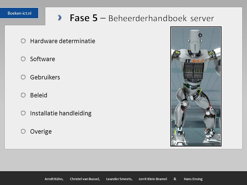 Hardware determinatie Software Gebruikers Beleid Installatie handleiding Overige Arndt Kühn, Christel van Bussel, Leander Smeets, Jorrit Klein Bramel & Hans Ensing