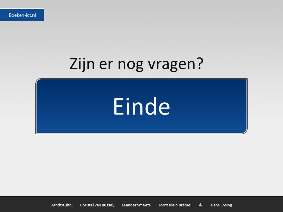 Einde Arndt Kühn, Christel van Bussel, Leander Smeets, Jorrit Klein Bramel & Hans Ensing Zijn er nog vragen?