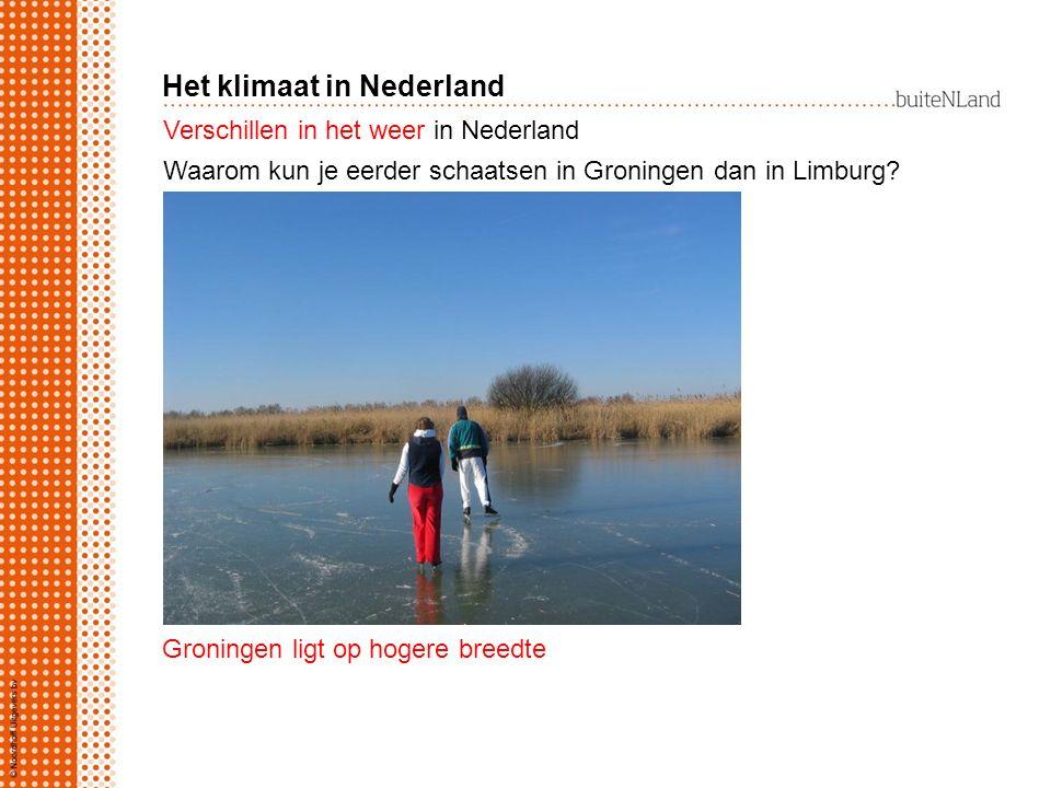 Verschillen in het weer in Nederland Groningen ligt op hogere breedte Waarom kun je eerder schaatsen in Groningen dan in Limburg.