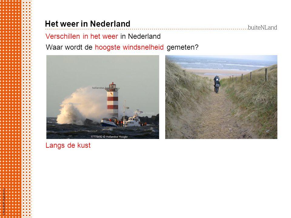 Het weer in Nederland Verschillen in het weer in Nederland Langs de kust Waar wordt de hoogste windsnelheid gemeten?