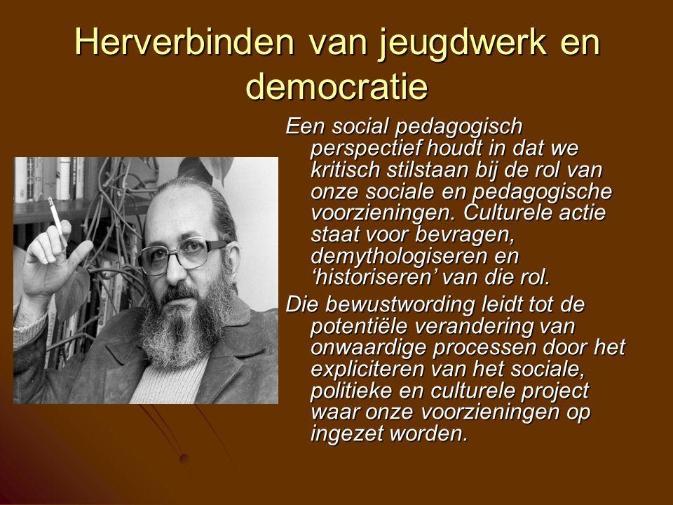 Herverbinden van jeugdwerk en democratie Een social pedagogisch perspectief houdt in dat we kritisch stilstaan bij de rol van onze sociale en pedagogische voorzieningen.