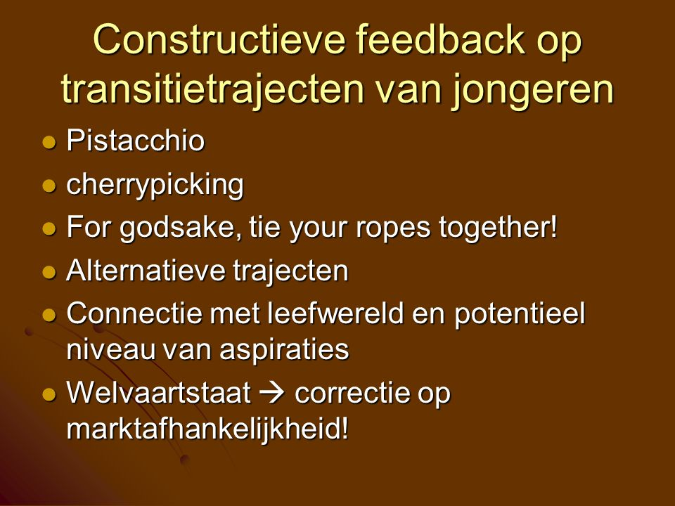 Constructieve feedback op transitietrajecten van jongeren Pistacchio Pistacchio cherrypicking cherrypicking For godsake, tie your ropes together.