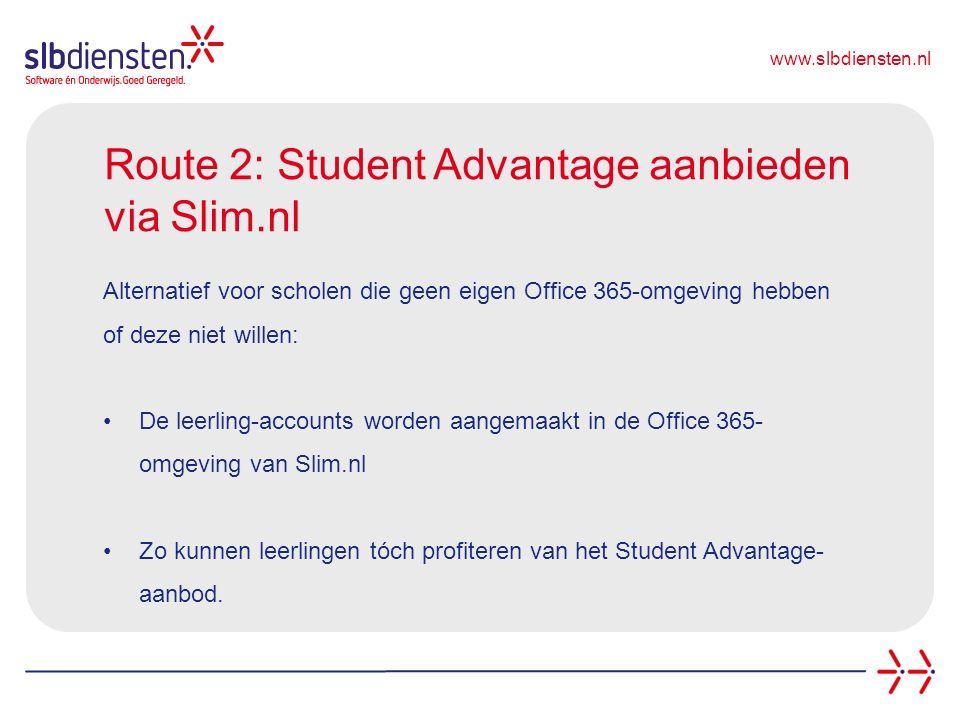 www.slbdiensten.nl Route 2: Student Advantage aanbieden via Slim.nl Alternatief voor scholen die geen eigen Office 365-omgeving hebben of deze niet willen: De leerling-accounts worden aangemaakt in de Office 365- omgeving van Slim.nl Zo kunnen leerlingen tóch profiteren van het Student Advantage- aanbod.