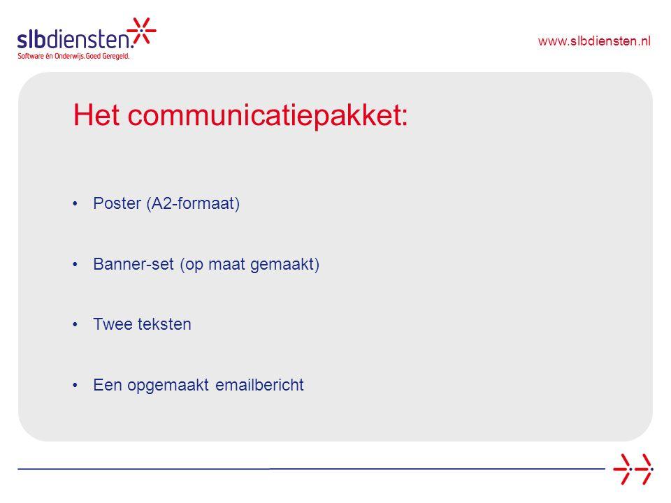 www.slbdiensten.nl Het communicatiepakket: Poster (A2-formaat) Banner-set (op maat gemaakt) Twee teksten Een opgemaakt emailbericht