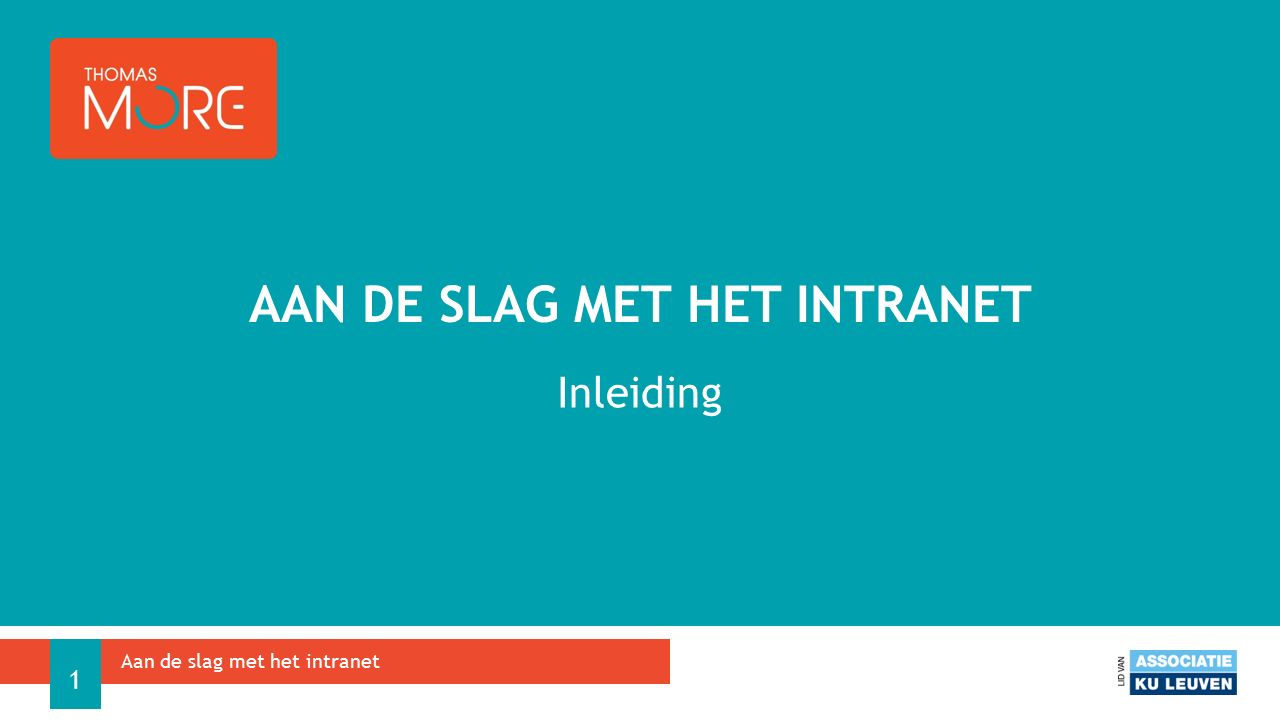 Inleiding AAN DE SLAG MET HET INTRANET Aan de slag met het intranet 1