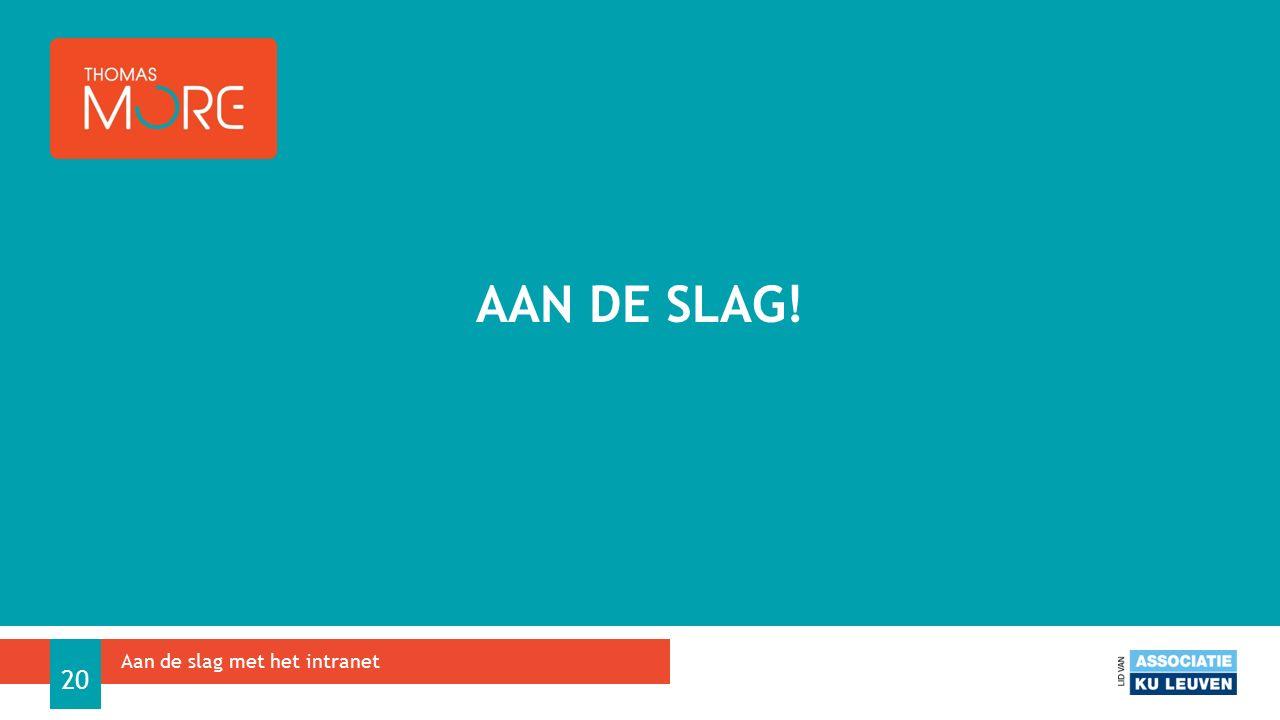 AAN DE SLAG! Aan de slag met het intranet 20