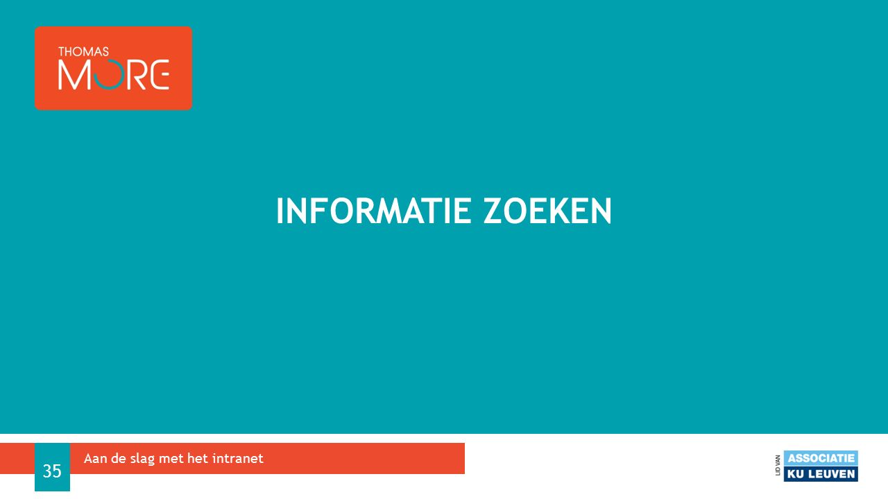 INFORMATIE ZOEKEN Aan de slag met het intranet 35