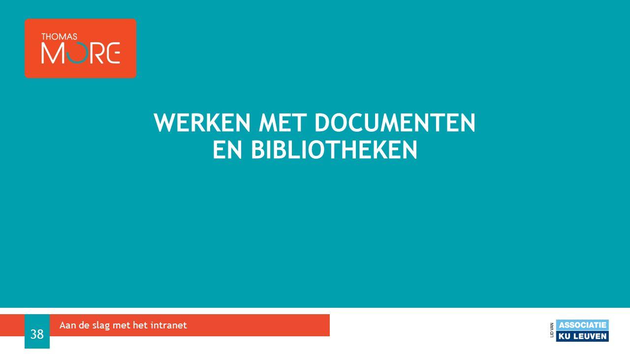 WERKEN MET DOCUMENTEN EN BIBLIOTHEKEN Aan de slag met het intranet 38