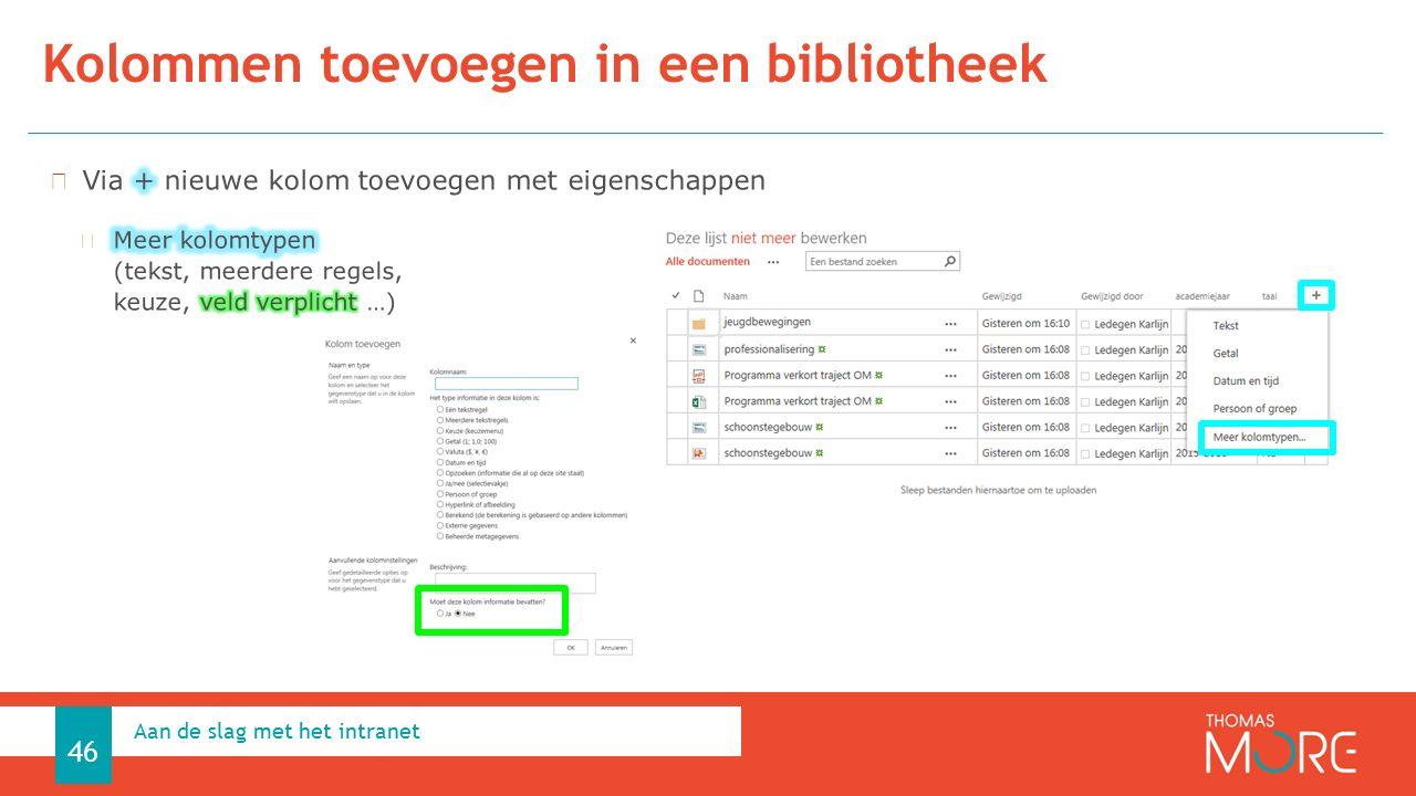 intranet voor sitebeheerders Kolommen toevoegen in een bibliotheek Aan de slag met het intranet 46