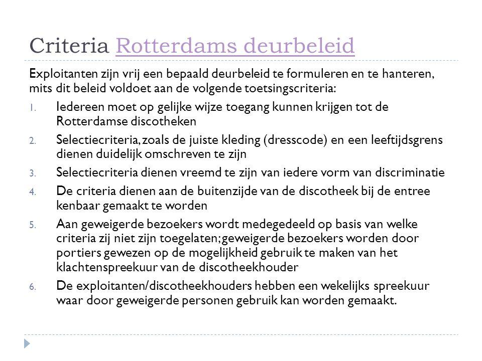 Criteria Rotterdams deurbeleidRotterdams deurbeleid Exploitanten zijn vrij een bepaald deurbeleid te formuleren en te hanteren, mits dit beleid voldoe