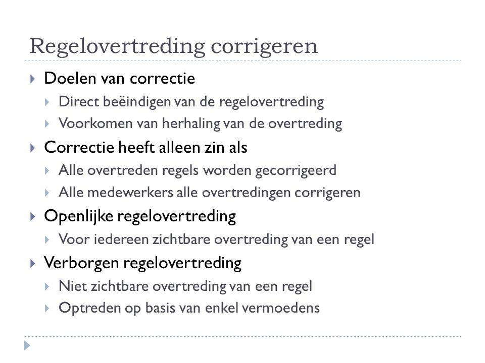 Regelovertreding corrigeren  Doelen van correctie  Direct beëindigen van de regelovertreding  Voorkomen van herhaling van de overtreding  Correcti