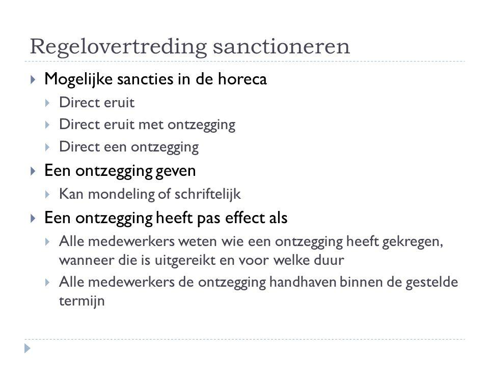 Regelovertreding sanctioneren  Mogelijke sancties in de horeca  Direct eruit  Direct eruit met ontzegging  Direct een ontzegging  Een ontzegging