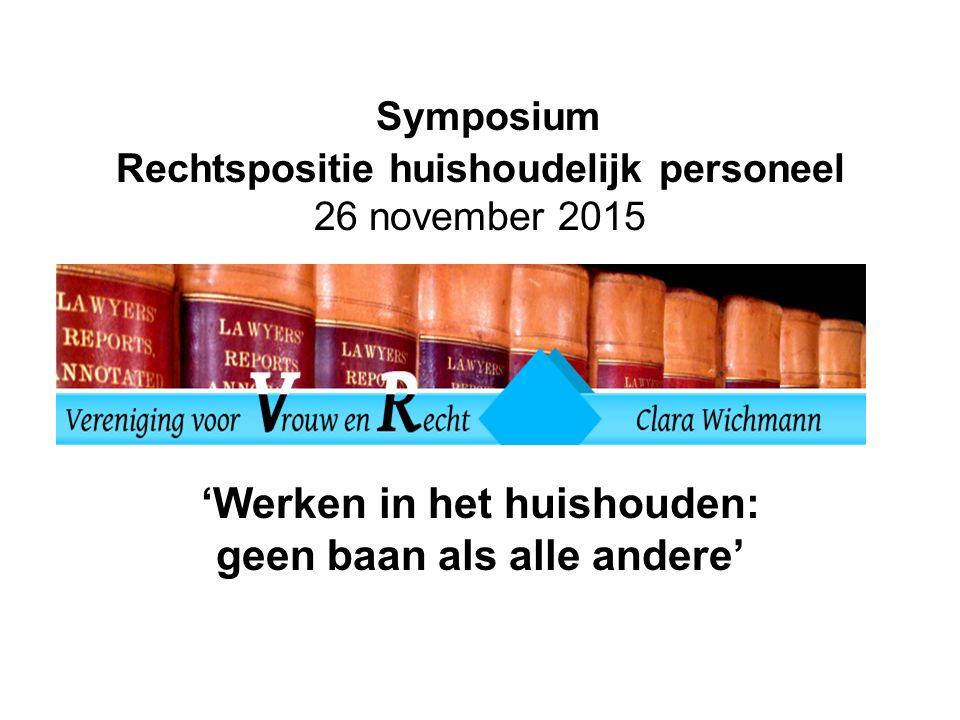 Symposium Rechtspositie huishoudelijk personeel 26 november 2015 'Werken in het huishouden: geen baan als alle andere'
