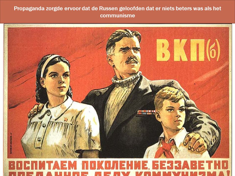 Propaganda zorgde ervoor dat de Russen geloofden dat er niets beters was als het communisme