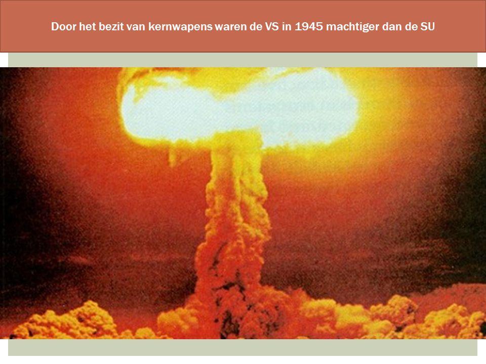 Door het bezit van kernwapens waren de VS in 1945 machtiger dan de SU