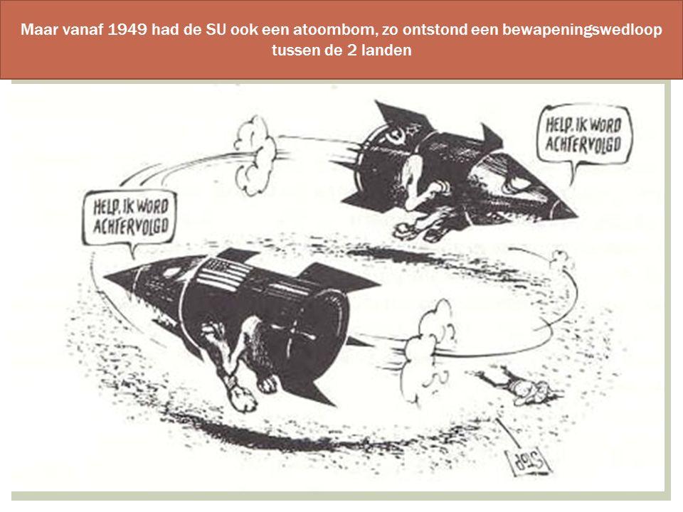 Maar vanaf 1949 had de SU ook een atoombom, zo ontstond een bewapeningswedloop tussen de 2 landen