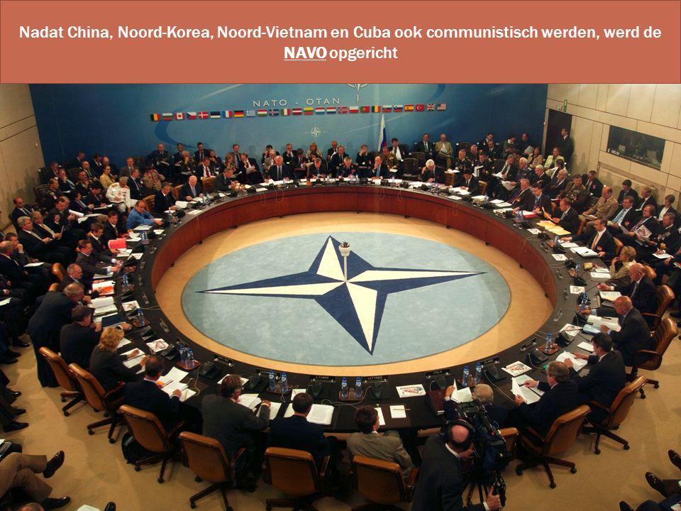 Nadat China, Noord-Korea, Noord-Vietnam en Cuba ook communistisch werden, werd de NAVO opgericht