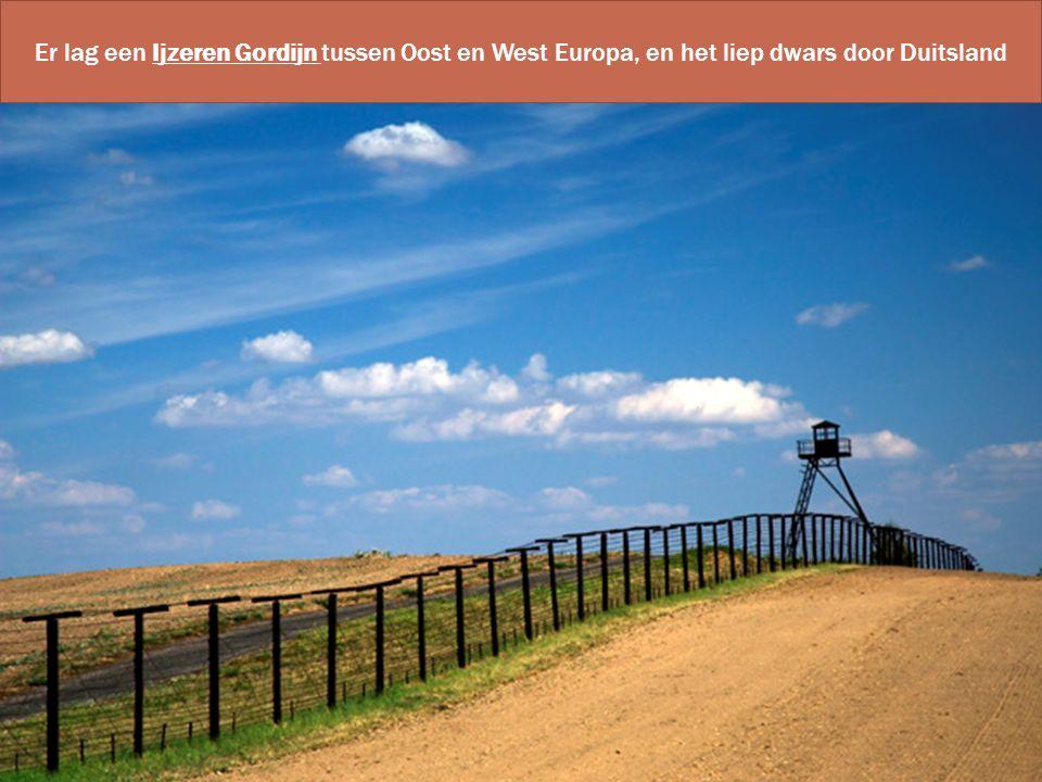 Er lag een Ijzeren Gordijn tussen Oost en West Europa, en het liep dwars door Duitsland