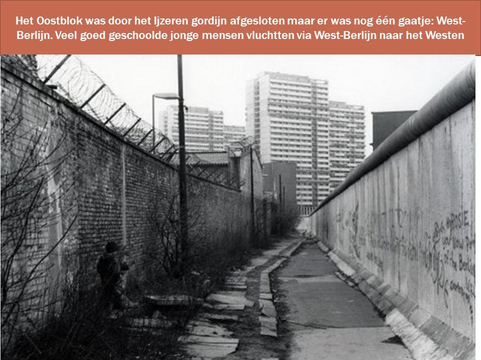 Het Oostblok was door het Ijzeren gordijn afgesloten maar er was nog één gaatje: West- Berlijn. Veel goed geschoolde jonge mensen vluchtten via West-B