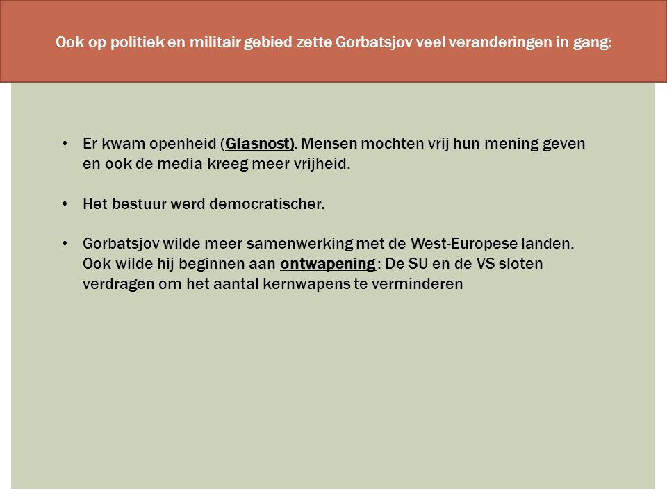 Ook op politiek en militair gebied zette Gorbatsjov veel veranderingen in gang: Er kwam openheid (Glasnost). Mensen mochten vrij hun mening geven en o