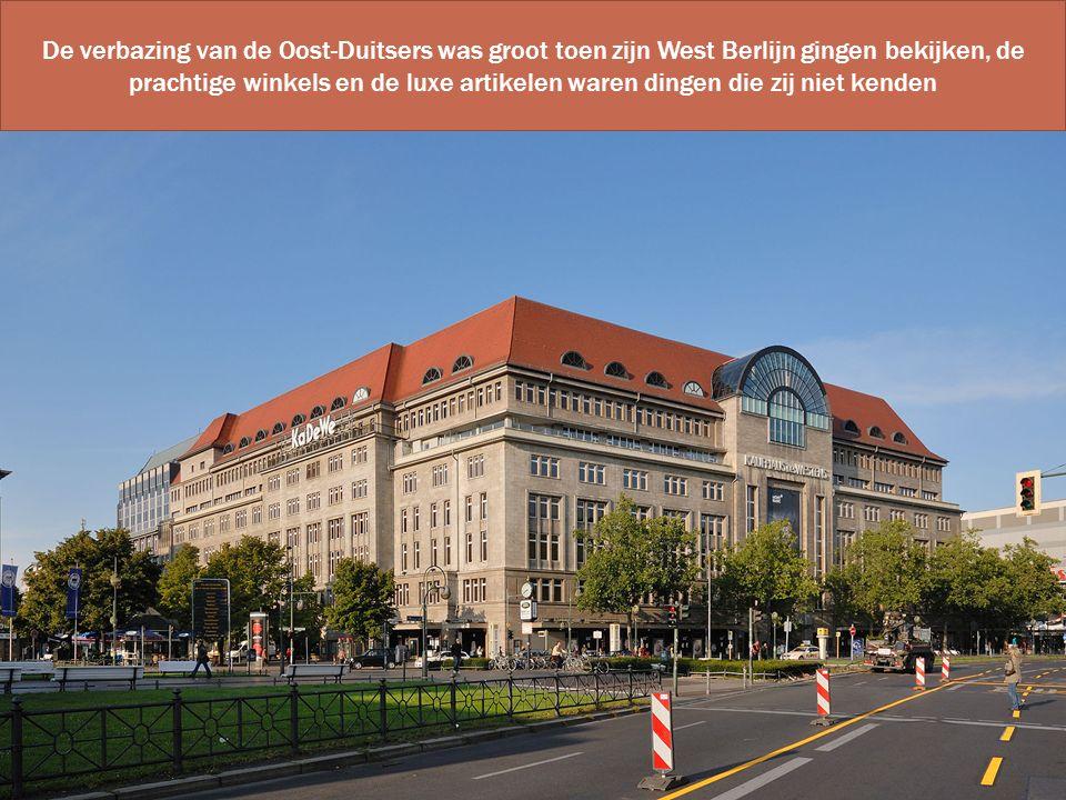 De verbazing van de Oost-Duitsers was groot toen zijn West Berlijn gingen bekijken, de prachtige winkels en de luxe artikelen waren dingen die zij nie
