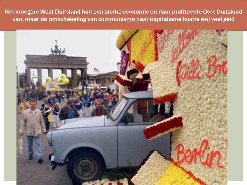 Het vroegere West-Duitsland had een sterke economie en daar profiteerde Oost-Duitsland van, maar de omschakeling van communisme naar kapitalisme kostt