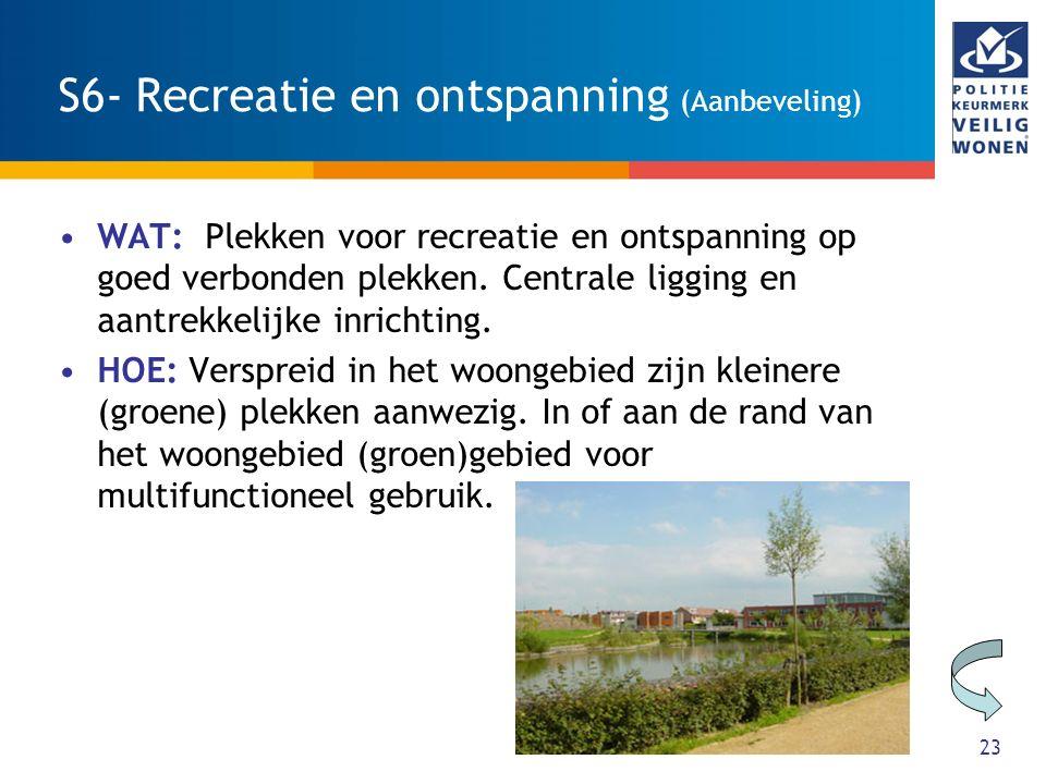 23 S6- Recreatie en ontspanning (Aanbeveling) WAT: Plekken voor recreatie en ontspanning op goed verbonden plekken. Centrale ligging en aantrekkelijke