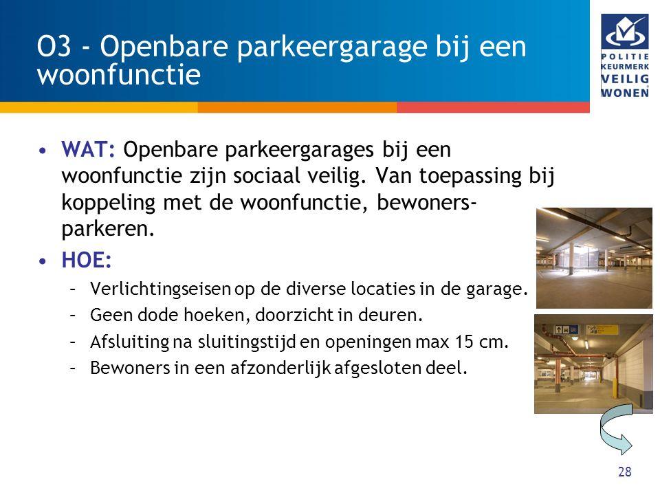 28 O3 - Openbare parkeergarage bij een woonfunctie WAT: Openbare parkeergarages bij een woonfunctie zijn sociaal veilig. Van toepassing bij koppeling