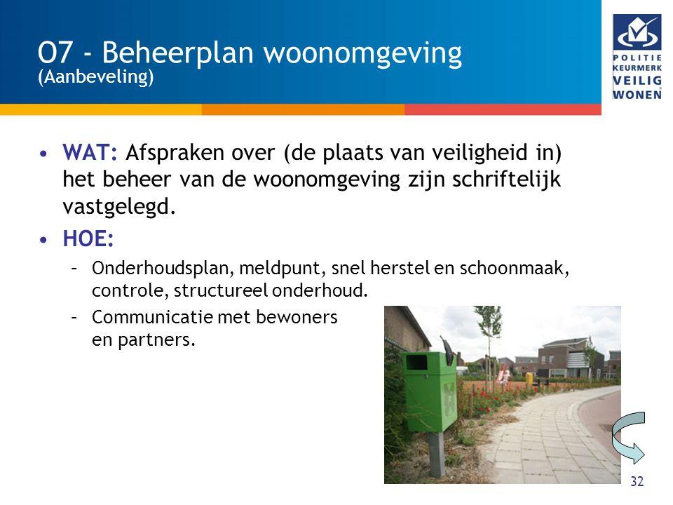 32 O7 - Beheerplan woonomgeving (Aanbeveling) WAT: Afspraken over (de plaats van veiligheid in) het beheer van de woonomgeving zijn schriftelijk vastgelegd.