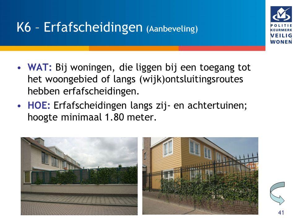 41 K6 – Erfafscheidingen (Aanbeveling) WAT: Bij woningen, die liggen bij een toegang tot het woongebied of langs (wijk)ontsluitingsroutes hebben erfafscheidingen.