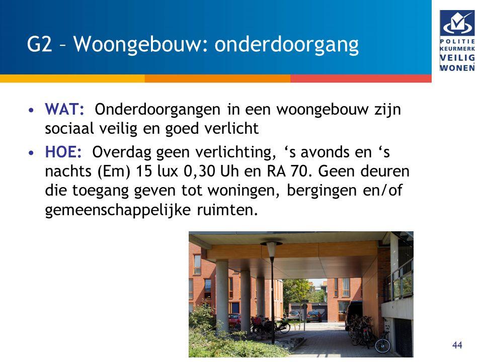 G2 – Woongebouw: onderdoorgang 44 WAT: Onderdoorgangen in een woongebouw zijn sociaal veilig en goed verlicht HOE: Overdag geen verlichting, 's avonds