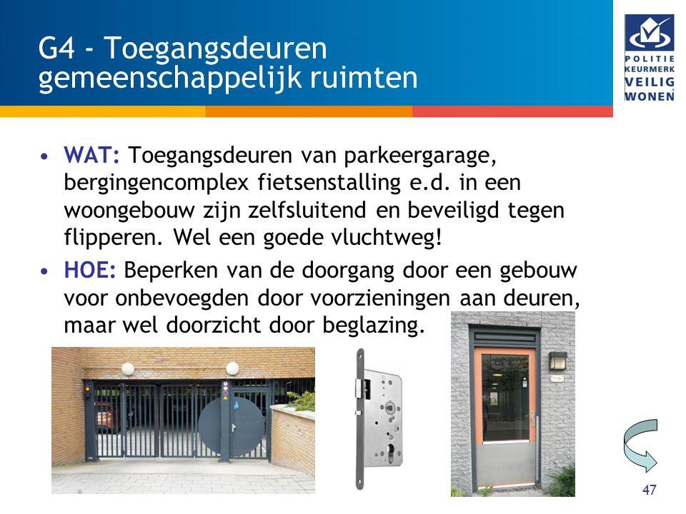 47 G4 - Toegangsdeuren gemeenschappelijk ruimten WAT: Toegangsdeuren van parkeergarage, bergingencomplex fietsenstalling e.d. in een woongebouw zijn z