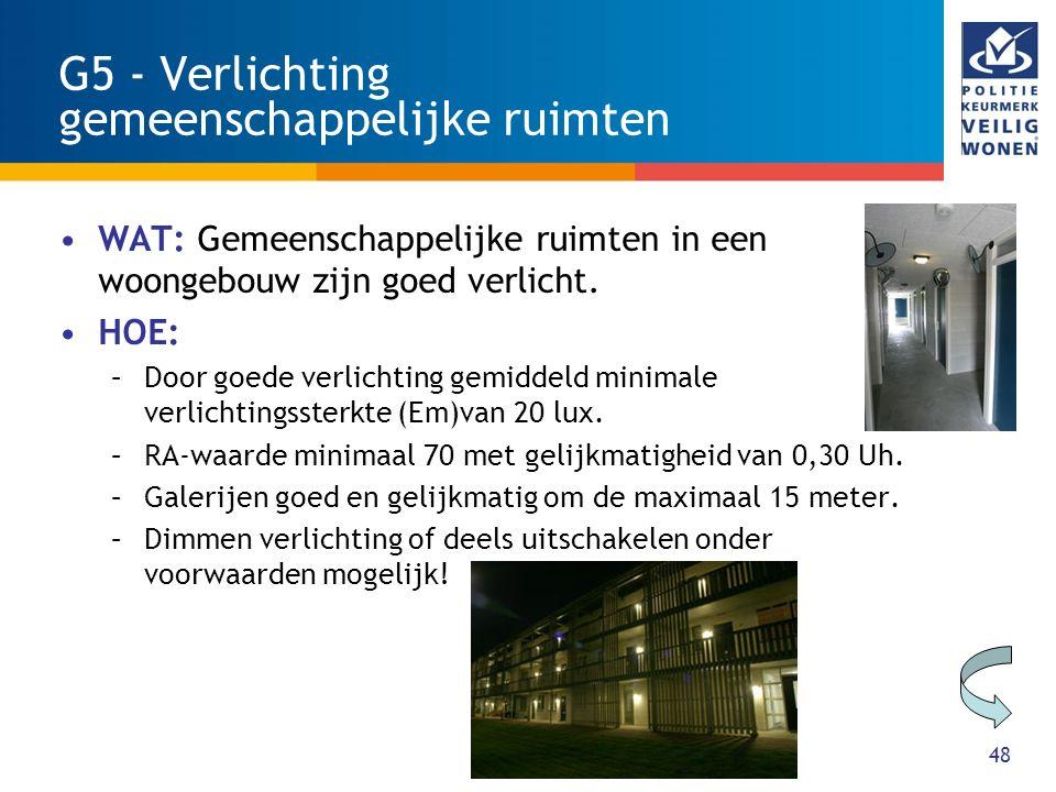 48 G5 - Verlichting gemeenschappelijke ruimten WAT: Gemeenschappelijke ruimten in een woongebouw zijn goed verlicht. HOE: –Door goede verlichting gemi