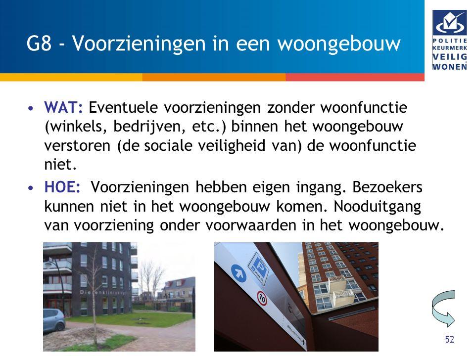 52 G8 - Voorzieningen in een woongebouw WAT: Eventuele voorzieningen zonder woonfunctie (winkels, bedrijven, etc.) binnen het woongebouw verstoren (de sociale veiligheid van) de woonfunctie niet.